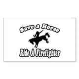 """Save Horse, Ride Firefighter Rectangle Sticker 5"