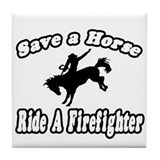 """Save Horse, Ride Firefighter Tile Coaster"