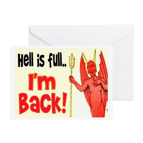 HELL IS FULL... I'M BACK Greeting Card