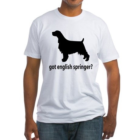 Got English Springer? Fitted T-Shirt