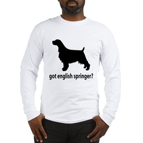 Got English Springer? Long Sleeve T-Shirt