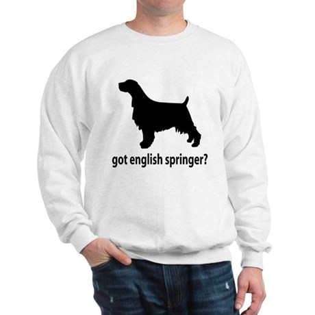 Got English Springer? Sweatshirt