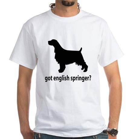 Got English Springer? White T-Shirt