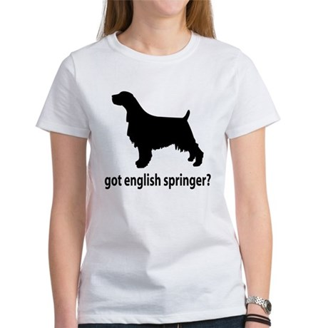 Got English Springer? Women's T-Shirt
