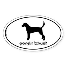 Got English Foxhound? Oval Decal