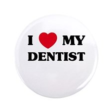 "I Love My Dentist 3.5"" Button"