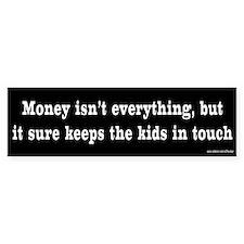 Money Isn't Everything Bumper Bumper Sticker