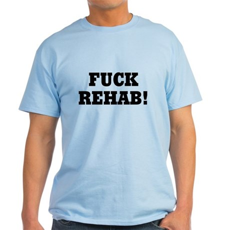 Fuck Rehab Light T-Shirt