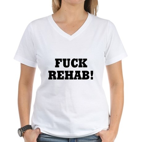 Fuck Rehab Womens V-Neck T-Shirt