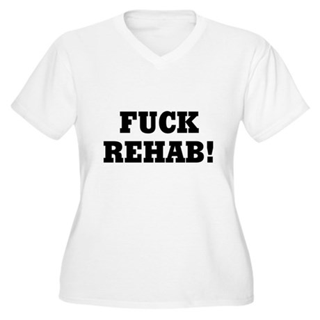 Fuck Rehab Plus Size V-Neck Shirt