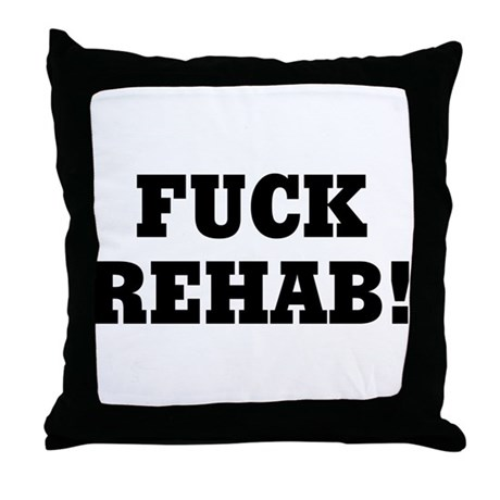 Fuck Rehab Throw Pillow
