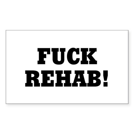 Fuck Rehab Rectangle Sticker