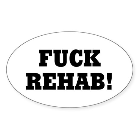 Fuck Rehab Oval Sticker