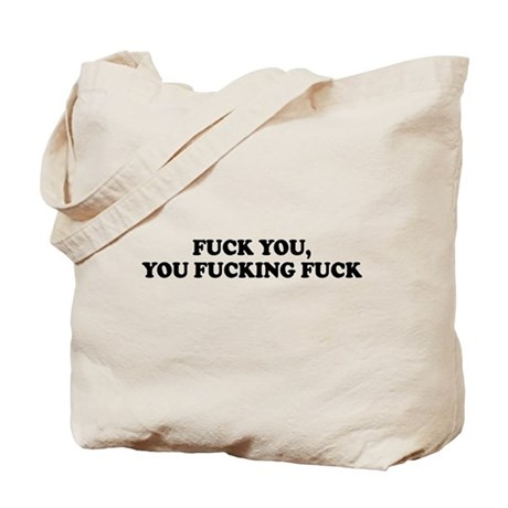 Fuck You, You Fucking Fuck Tote Bag