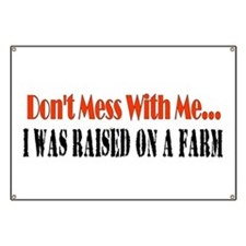 don't mess with me raised on a farm Banner