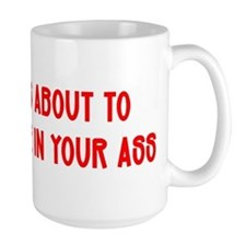 """Drill A Hole In Your Ass"" Mug"