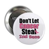 "Don't Let Cancer Steal 2nd Base 2.25"" Button"
