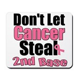 Don't Let Cancer Steal 2nd Base Mousepad