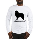 Got Great Pyrenees? Long Sleeve T-Shirt