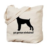 Got German Wirehaired? Tote Bag