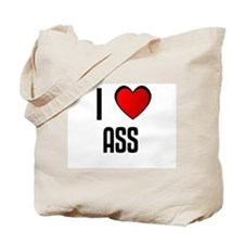 I LOVE ASS Tote Bag