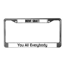 Drive Shaft-You All Everybody License Plate Frame