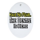 """Have No Fear, Dentist..."" Oval Ornament"