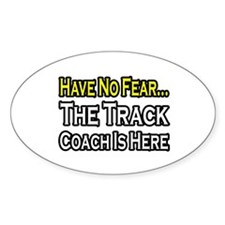 """Have No Fear, Track Coach"" Oval Decal"
