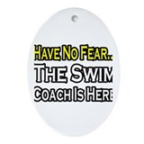 """Have No Fear, Swim Coach"" Oval Ornament"