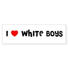 I LOVE WHITE BOYS Bumper Bumper Sticker