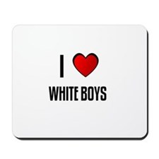 I LOVE WHITE BOYS Mousepad