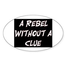 REBEL WITHOUT A CLUE Decal