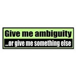 Give me ambiguity... or give me something else
