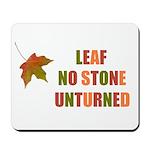 LEAF NO STONE UNTURNED Mousepad