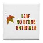 LEAF NO STONE UNTURNED Tile Coaster