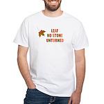 LEAF NO STONE UNTURNED White T-Shirt