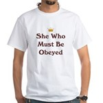 She Who Must Be Obeyed White T-Shirt