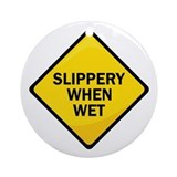 Slippery When Wet Ornament (Round)
