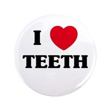 "I Love Teeth 3.5"" Button"
