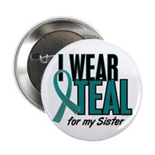 "I Wear Teal For My Sister 10 2.25"" Button"