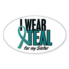 I Wear Teal For My Sister 10 Oval Decal
