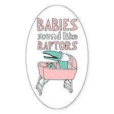 Babies Sound Like Raptors Oval Stickers