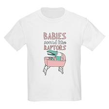 Babies Sound Like Raptors T-Shirt