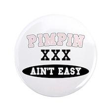 """Pimpin Ain't Easy 3.5"""" Button"""