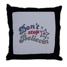 Don't Stop Believin' Throw Pillow