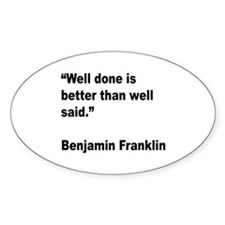 Benjamin Franklin Well Done Quote Oval Decal