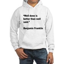 Benjamin Franklin Well Done Quote Hoodie