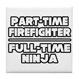 """P/T Firefighter...F/T Ninja"" Tile Coaster"