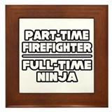 &quot;P/T Firefighter...F/T Ninja&quot; Framed Tile