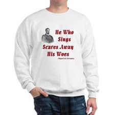 Cervantes Quote, He Who Sings Sweatshirt